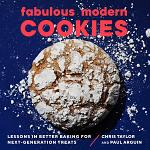 Fabulous Modern Cookies: Lessons in Better Baking for Next-Generation Treats