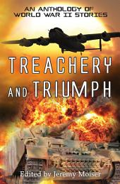 Treachery and Triumph - An Anthology of World War II Stories