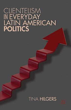 Clientelism in Everyday Latin American Politics PDF