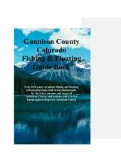 Gunnison County Colorado Fishing & Floating Guide Book: Complete fishing and floating information for Gunnison County Colorado