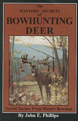 The Masters  Secrets of Bowhunting Deer PDF