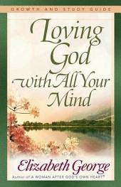 Loving God with All Your Mind Growth and Study Guide