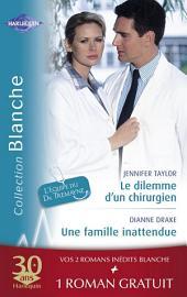 Le dilemme d'un chirurgien - Une famille inattendue - La dette du Dr MacAllister (Harlequin Blanche)