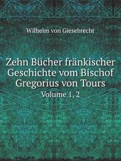 Zehn B?cher fr?nkischer Geschichte vom Bischof Gregorius von Tours