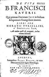 Horatii Tursellini De vita B. Francisci Xaverii libri sex