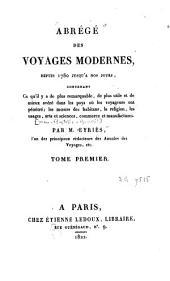 Abrégé des voyages modernes: depuis 1780 jusqu'à nos jours, Volume1