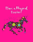 Have a Magical Easter!: Beautiful Floral Magical Unicorn Sketchbook & Sticker Book, Activity Book for Girls and Kids Young Artists Large Noteb