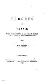 Progrès en Russie. Pour faire suite à La Russie depuis Alexandre le Bien-Intentionné