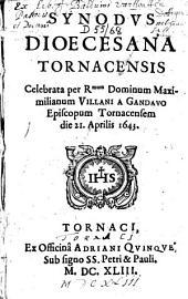 Synodus dioecesana Tornacensis celebrata per R. D. Maximilianum Villani a Gandavo episcopum Tronacensem die 21 Aprilis 1643