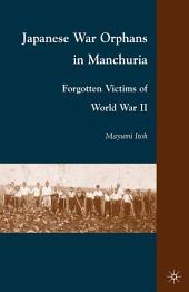 Japanese War Orphans in Manchuria: Forgotten Victims of World War II