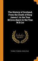 The History of Scotland  from the Death of King James I  in the Year M CCCC XXXVI to the Year M D LXI PDF