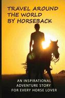 Travel Around The World By Horseback