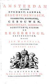 Amsterdam, in zyne opkomst, aanwas, geschiedenissen, voorregten, koophandel, gebouwen, kerkenstaat, schoolen, schutterye, gilden en regeringe, beschreeven: Volume 2