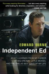 Independent Ed: Inside a Career of Big Dreams, Little Movies, and the Twelve Best Days of MyLife