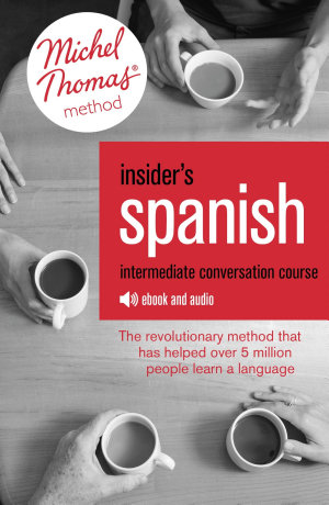 Insider s Spanish  Intermediate Conversation Course  Learn Spanish with the Michel Thomas Method