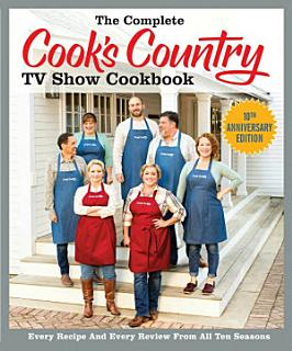 The Complete Cook s Country TV Show Cookbook 10th Anniversary Edition Book