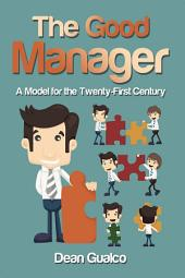 The Good Manager: A Model for the Twenty-First Century