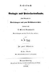 Lehrbuch der Geologie und Petrefactenkunde: zum Gebrauche bei Vorlesungen und zum Selbstunterrichte theilweise nach L. Elie de Beaumont's Vorlesungen an der Ecole des mines, Band 1