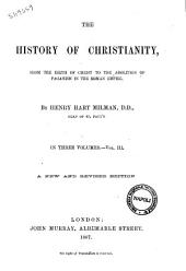 "The History of Christianity from the Birth of Christ to the Abolition of Paganism in the Roman Empire by Henry Hart Milman: ""The history of Christianity"" 3, Volume 3"