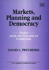 Markets, Planning, and Democracy: Essays After the Collapse of Communism