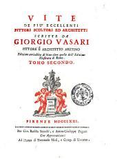 Vite de più eccellenti pittori scultori ed architetti scritte da Giorgio Vasari pittore e architetto aretino ... Tomo primo [- 7.]: Volume 2