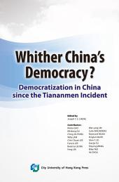 Whither China's Democracy? Democratization in China Since the Tiananmen Incident
