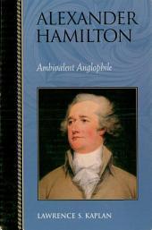 Alexander Hamilton: Ambivalent Anglophile