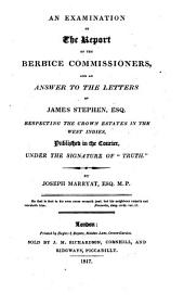 An Examination of the Report of the Berbice Commissioners, and an Answer to the Letters of James Stephen, Esq. Respecting the Crown Estates in the West Indies