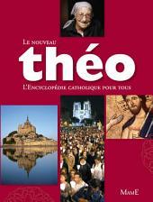 Le nouveau Théo: L'Encyclopédie catholique pour tous