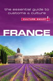 France - Culture Smart!: The Essential Guide to Customs & Culture, Edition 2