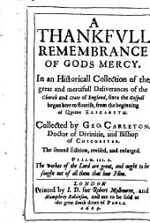 A Thankfull Remembrance of Gods Mercy. In an historicall collection of the great and mercifull deliverances of the Church and State of England, since the Gospell began here to flourish, from the beginning of Queene Elizabeth