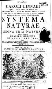 Caroli Linnaei... Systema naturae per regna tria naturae secumdum classes, ordines, genera species tomus I. Praefatus Joan. Joach. Langius