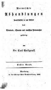 Vermischte Abhandlungen, hauptsächlich in das Gebiet des Criminal- Staats- und teutschen Privatrechts gehörig: Band 1