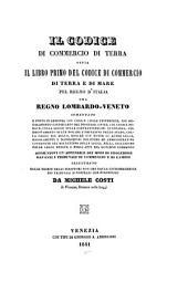 Il codice di commercio di terra, ossia il libro primo del codice di commercio di terra e di mare pel regno d'Italia ora regno Lombardo-Veneto comentato (etc.)