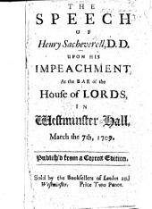 The Speech of Henry Sacheverell, D.D. upon his Impeachment at the Bar of the House of Lords, in Westminster-Hall, March 7. 1709/10