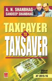 Taxpayer To Taxsaver: 22nd Edition (AY 2015-16)