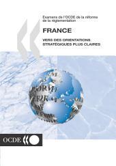 Examens de l'OCDE de la réforme de la réglementation Examens de l'OCDE de la réforme de la réglementation : France 2004 Vers des orientations stratégiques plus claires: Vers des orientations stratégiques plus claires