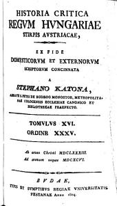 Historia critica regum Hungariae ex fide domesticorum et exterorum scriptorum concinnata a Stephano Katona: Stirpis Austriacae. 24 vol. 1794-1817