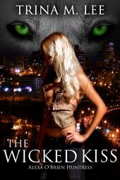 The Wicked Kiss: Alexa O'Brien Huntress Book 2