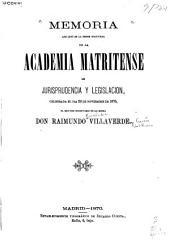 Memoria que leyó en la sesion inaugural de la Academia matritense de jurisprudencia y legislacion, celebrada el dia 28 de noviembre de 1870