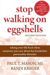 Stop Walking on Eggshells: Taking Your Life Back When Someone You Care About Has Borderline Personality Disorder, Edition 2