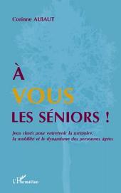 A vous les séniors !: Jeux rimés pour entretenir la mémoire, la mobilité et le dynamisme des personnes âgées