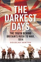 The Darkest Days: The Truth Behind Britain's Rush to War, 1914