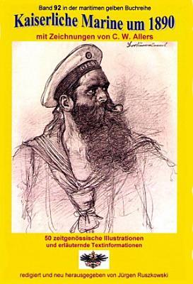 Kaiserliche Marine um 1890 mit Zeichnungen von C  W  Allers PDF
