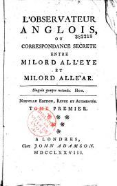 L'Observateur anglois ou Correspondance secrète entre Milord All'eye et Milord Alle'ar..