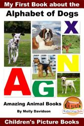 My First Book about the Alphabet of Dogs - Amazing Animal Books - Children's Picture Books