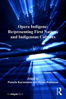 Opera Indigene  Re presenting First Nations and Indigenous Cultures PDF