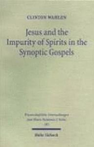 Jesus and the Impurity of Spirits in the Synoptic Gospels PDF