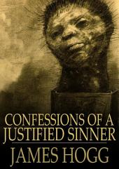 Confessions of a Justified Sinner: Written By Himself