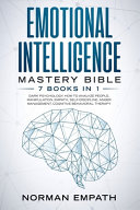 Emotional Intelligence Mastery Bible : 7 Books In 1